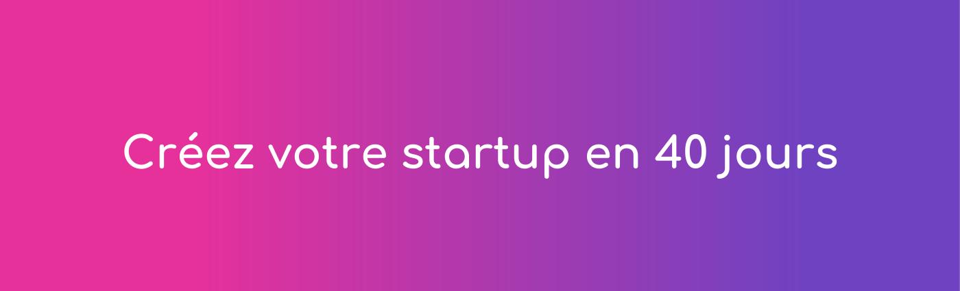 Créez votre startup en 40 jours-1